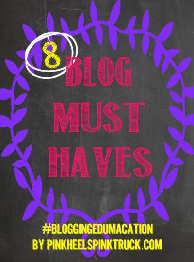 #bloggingedumacation – 8 Blog Must Haves