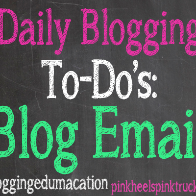 #bloggingedumacation: Daily Blogging To-Do's the Email edition