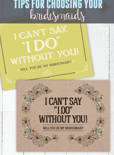 Recently engaged? Have you started thinking about who you are going to ask to be your bridesmaids? Here are some tips for choosing your bridesmaids. And some super cute printables to pop the question!