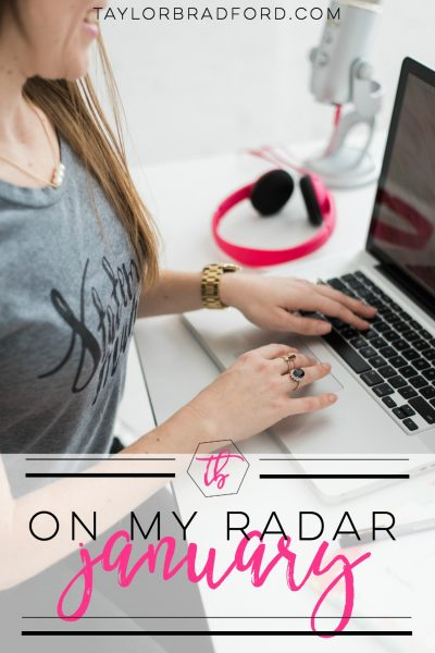 ON MY RADAR – JANUARY 2018